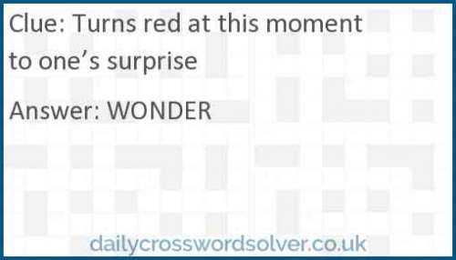 Turns red at this moment to one's surprise crossword answer