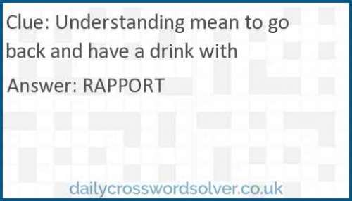 Understanding mean to go back and have a drink with crossword answer