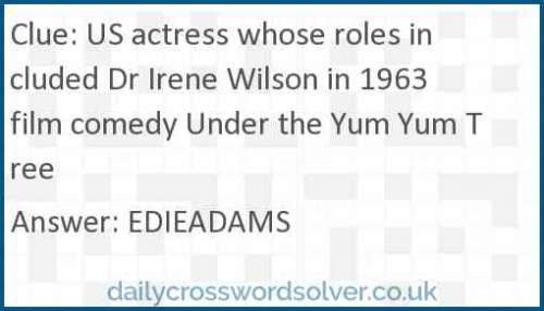 US actress whose roles included Dr Irene Wilson in 1963 film comedy Under the Yum Yum Tree crossword answer