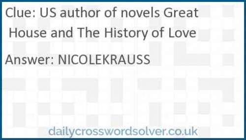 US author of novels Great House and The History of Love crossword answer