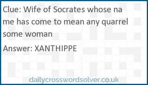 Wife of Socrates whose name has come to mean any quarrelsome woman crossword answer