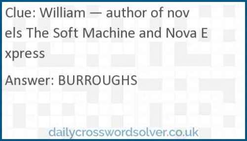 William — author of novels The Soft Machine and Nova Express crossword answer