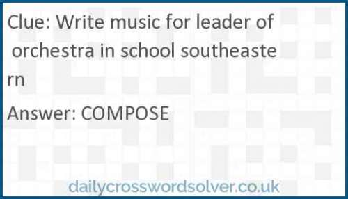 Write music for leader of orchestra in school southeastern crossword answer