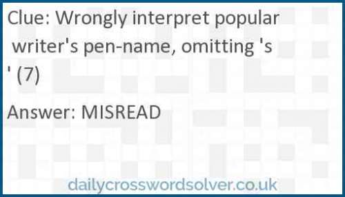 Wrongly interpret popular writer's pen-name, omitting 's' (7) crossword answer