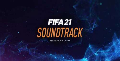 FIFA 21 Soundtrack – Listen all the Official FIFA 21 Songs