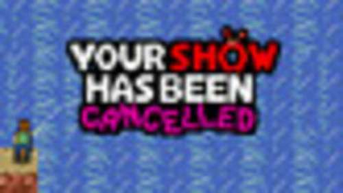 Your Show Has Been Cancelled