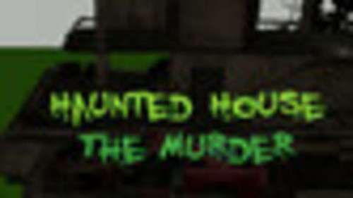 Haunted House - The Murder