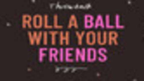 Roll a Ball With Your Friends