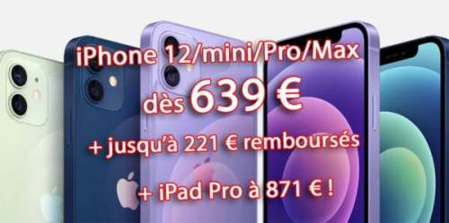 🔥 Promo : iPhone 12/mini/Pro/Max dès 639€ et iPad Pro 2020 à 871€