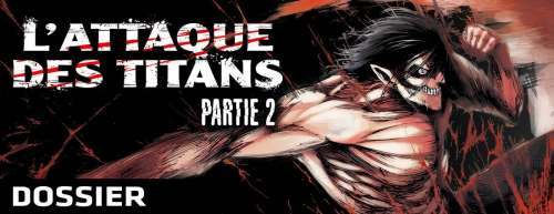Dossier - L'Attaque des Titans - Partie 2