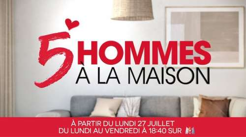 « 5 hommes à la maison » pendant 5 jours… dès le 27 juillet sur M6