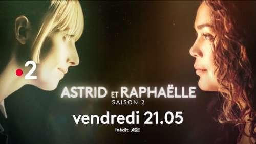 « Astrid et Raphaëlle » sont de retour ce soir sur France 2 (vendredi 21 mai 2021)