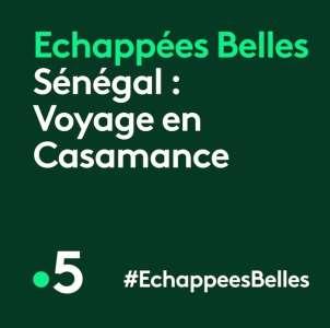 « Échappées belles » du 2 octobre 2021 :  ce soir direction la Casamance (Sénégal) sur France 5